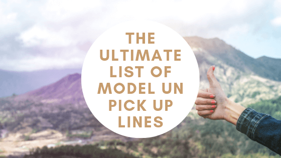 The Ultimate List of Model UN Pick Up Lines - WiseMee
